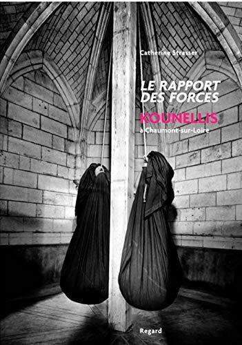 Rapport des forces. Kounnelis à Chaumont sur Loire (éd. bilingue) par Catherine Strasser