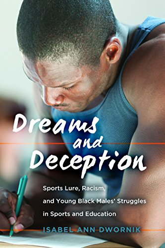Dreams and Deception: Sports Lure, Racism, and Young Black Males' Struggles in Sports and Education (Adolescent Cultures, School, and Society)