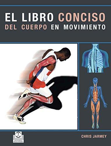 Descargar Libro El libro conciso del cuerpo en movimiento (Medicina nº 39) de Chris Jarmey