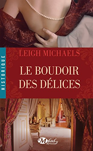 Le Boudoir des délices (Historique) par Leigh Michaels