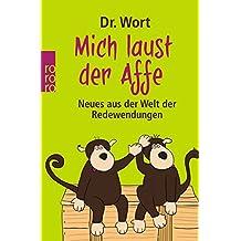 Mich laust der Affe: Neues aus der Welt der Redewendungen