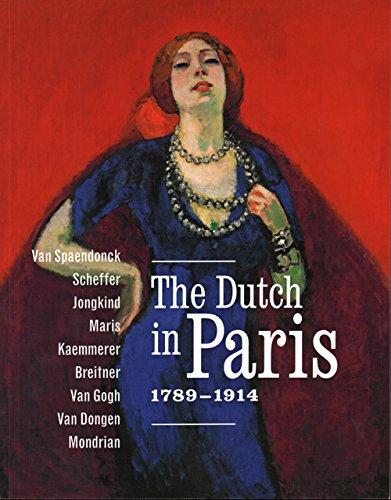 The Dutch In Paris 1789 - 1914: Van Spaendonck, Scheffer, Jongkind, Maris, Kaemmerer, Breitner, Van Gogh, Van Dongen, Mondriaan por M. Jonkman