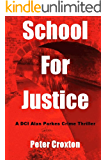 School  for Justice (A DCI Alan Parkes Crime Thriller Book 1)