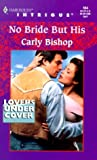 No Bride But His (Lovers Under Cover) (Intrigue) by Carly Bishop (2000-04-01)