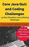 Core Java Quiz and Coding Challenges: 140 Quiz questions and 74 coding challenges with solution