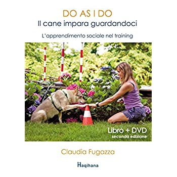 Do As I Do. Il Cane Impara Guardandoci. L'apprendimento Sociale Nel Training. Con Dvd