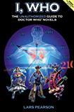 I, Who: The Unauthorized Guide to the Doctor Who Novels (English Edition)