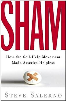 Sham: How the Self-Help Movement Made America Helpless par [Salerno, Steve]