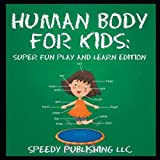 Human Body For Kids: Super Fun Play and Learn Edition by Publishing LLC, Speedy (2015) Paperback