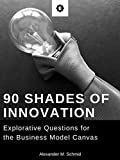90 Shades of Innovation: Explorative Questions for the Business Model Canvas