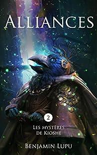 Les mystères de Kioshe, tome 2 : Alliances par Benjamin Lupu
