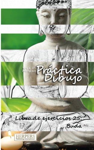 Práctica Dibujo - Libro de ejercicios 25: Buda: Volume 25 por York P. Herpers