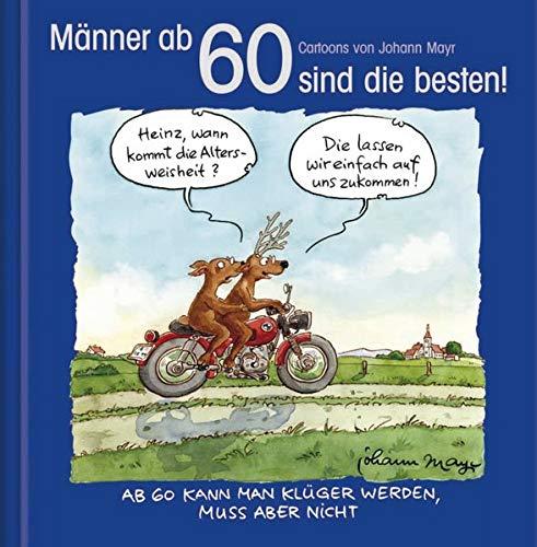 Männer ab 60 sind die besten!: Cartoon-Geschenkbuch zum runden Geburtstag. Mit Silberfolienprägung