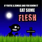 If You're A Zombie and You Know It Eat Some Flesh by Darrin Mason (2015-05-10)