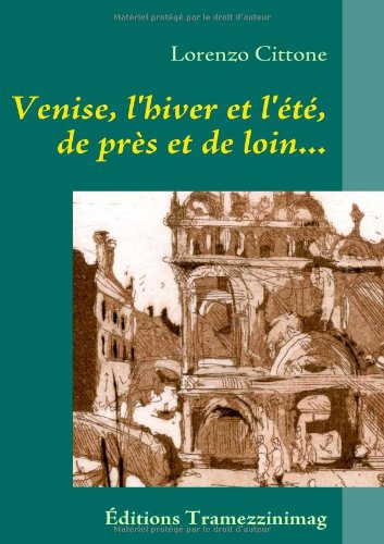 Venise, l'hiver et l'été, de près et de loin... : Journal, récits, 1981-1985 par Lorenzo Cittone