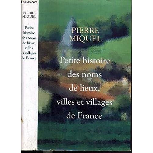 Petite histoire des Noms de Lieux, Villes et Villages de France.
