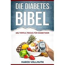 Die Diabetes-Bibel: 101 Tipps & Tricks für Diabetiker ( Typ 1 und Typ 2)