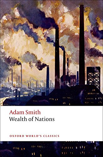 Oxford World's Classics: An Inquiry into the Nature and Causes of the Wealth of Nations (World Classics)