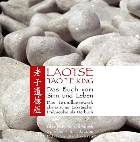 Tao Te King - Das Buch vom Sinn und Leben - Das Grundlagenwerk chinesischer taoistischer Philosophie als Hörbuch