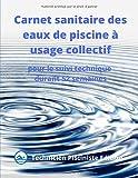 Carnet sanitaire des eaux de piscine à usage collectif: pour le suivi technique durant 52 semaines...