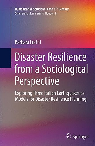 Disaster Resilience from a Sociological Perspective: Exploring Three Italian Earthquakes as Models for Disaster Resilience Planning (Humanitarian Solutions in the 21st Century)