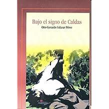 Bajo el signo de Caldas (Spanish Edition)