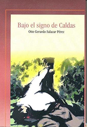 Bajo el signo de Caldas por Otto Gerardo Salazar Pérez