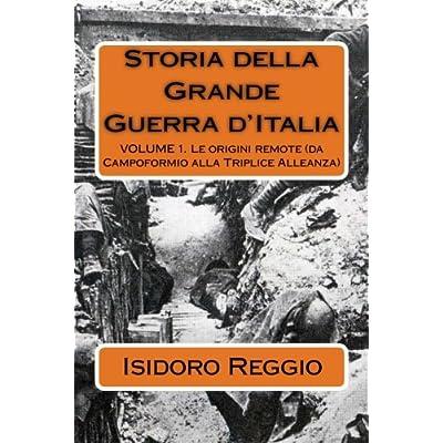Storia Della Grande Guerra D'italia: Le Origini Remote: Volume 1