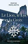 Le lion, le lys et la croix par Morel-Botta