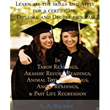 Learn All the Skills and Apply for a Certificate, Diploma, and Degree Program in Tarot Readings, Akashic Record Readings, Animal Totem Readings, Angel