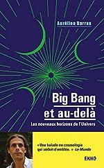 Big Bang et au-delà - Les nouveaux horizons de l'Univers de Aurélien Barrau