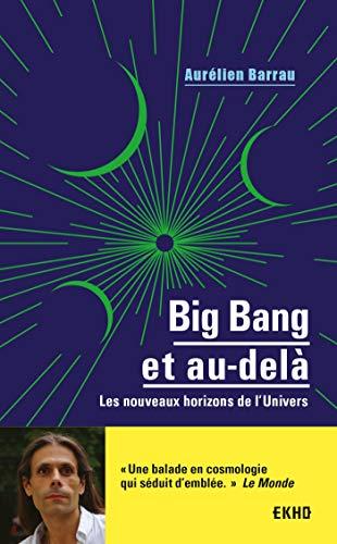 Big Bang et au-delà - Les nouveaux horizons de l'Univers par Aurélien Barrau