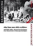 'Das kann man nicht erzählen': 'Aktion 1005' - Wie die Nazis die Spuren ihrer Massenmorde in Osteuropa beseitigten