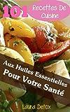 101 Recettes De Cuisine Aux Huiles Essentielles Pour Votre Santé