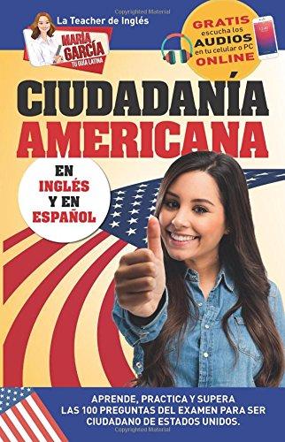 Ciudadanía Americana: Aprende, practica y supera las 100 preguntas del examen para ser Ciudadano de Estados Unidos: Volume 3 (María García. Tu Guía Latina) por María García