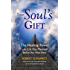 Your Soul's Gift: The Healing Power of the Life You Planned Before You Were Born