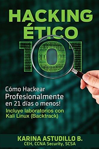 Hacking Etico 101: Como hackear profesionalmente en 21 dias o menos!: Volume 1 por Karina Astudillo