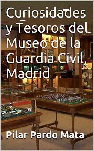 Curiosidades y Tesoros del Museo de la Guardia Civil, Madrid