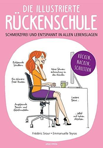 Die illustrierte Rückenschule: Schmerzfrei durch Beruf und Alltag