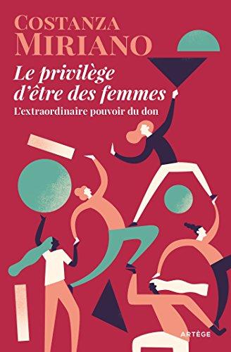 Le privilège d'être des femmes: L'extraordinaire pouvoir du don par Costanza Miriano
