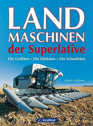 Landmaschinen der Superlative: Das Buch über gigantische Nutzfahrzeuge wie Mähdrescher und Feldhäcksler inkl. der größten Traktoren von Fendt, John Deere, Deutz und Ferguson