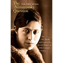 The Némirovsky Question: The Life, Death, and Legacy of a Jewish Writer in Twentieth-Century France (English Edition)