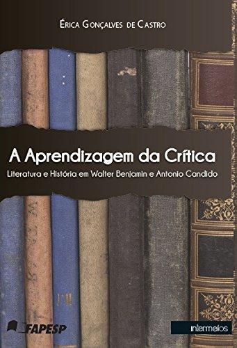 A Aprendizagem da Crtica. Literatura e Histria em Walter Benjamin e Antonio Candido