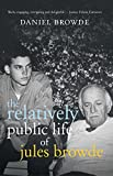 The Relatively Public Life of Jules Browde by Daniel Browde front cover