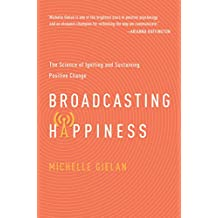 Broadcasting Happiness: The Science of Igniting and Sustaining Positive Change