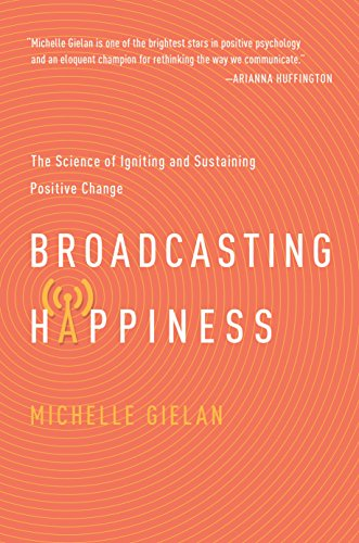 Broadcasting Happinesss: The Science of Igniting and Sustaining Positive Change (English Edition)