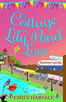 The Cottage on Lily Pond Lane-Part Two: Summer secrets by [Harvale, Emily]