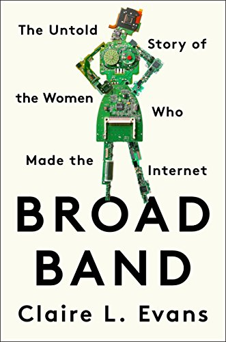 Broad Band: The Untold Story of the Women Who Made the Internet por Claire L. Evans