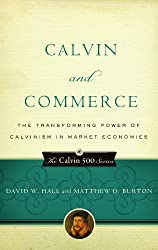 Calvin and Commerce, The Transforming Power of Calvinism in Market Economies (Calvin 500)