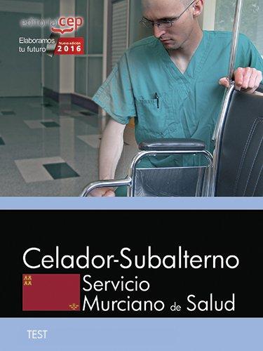 Celador-Subalterno. Servicio Murciano de Salud. Test específicos y Simulacros de examen por Editorial CEP